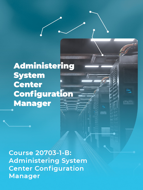 Administering System Center Configuration Manager (MS20703-1-B)